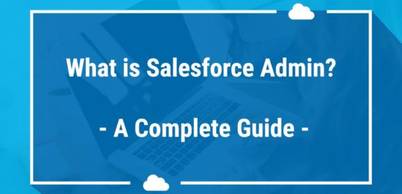 Was ist ein Salesforce-Admin? Ein kompletter Leitfaden