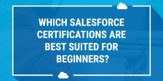 Welche Salesforce-Zertifizierungen sind für Anfänger am besten geeignet?